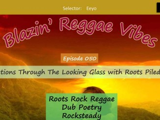 Blazin' Reggae Vibes - Ep. 050 - Reflections Through The Looking Glass with Roots Piled High