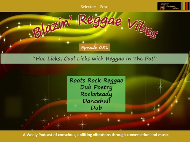 Blazin' Reggae Vibes - Ep. 051 - Hot Licks, Cool Licks With Reggae In The Pot