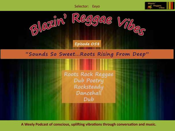 Blazin' Reggae Vibes - Ep. 058 - Sounds So Sweet...Roots Rising From Deep