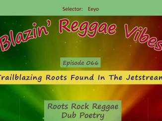 Blazin' Reggae Vibes - Ep. 066 - Trailblazing Roots Found In The Jet Stream