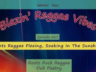 Blazin' Reggae Vibes - Ep. 067 - Roots Reggae Flexing, Soaking In The Sunshine