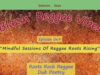 Blazin' Reggae Vibes - Ep. 069 - Mindful Sessions Of Reggae Roots Rising