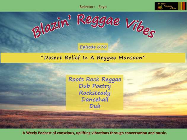 Blazin' Reggae Vibes - Ep. 070 - Desert Relief In A Reggae Monsoon