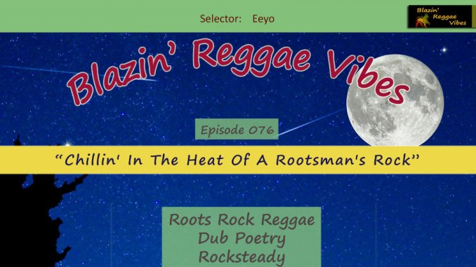 Blazin' Reggae Vibes - Ep. 076 - Chillin' In The Heat Of A Rootsman's Rock