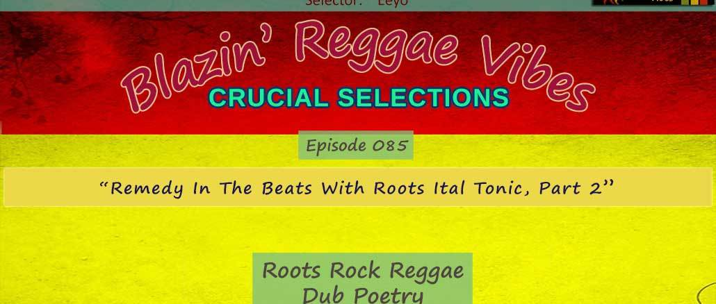 Blazin' Reggae Vibes - Ep. 085 - Remedy In The Beats With Roots Ital Tonic pt. 2(Album Cover)