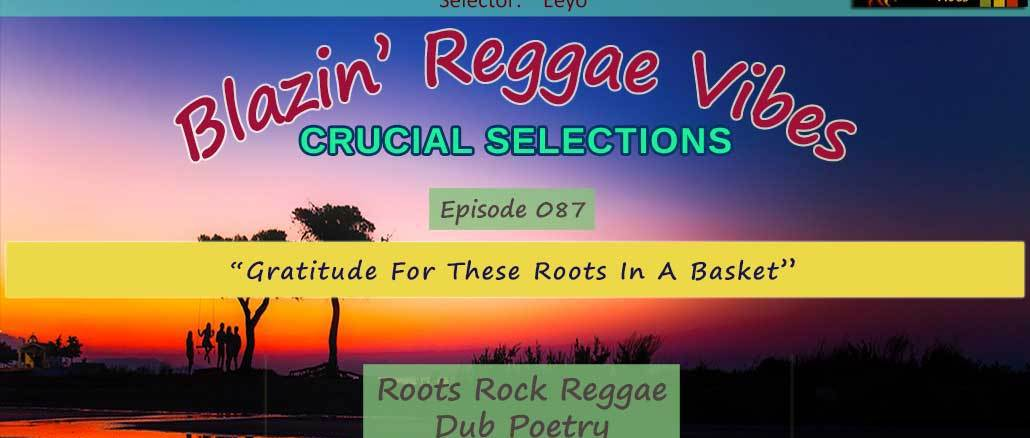 Blazin' Reggae Vibes - Ep. 087 - Gratitude For These Roots In A Basket