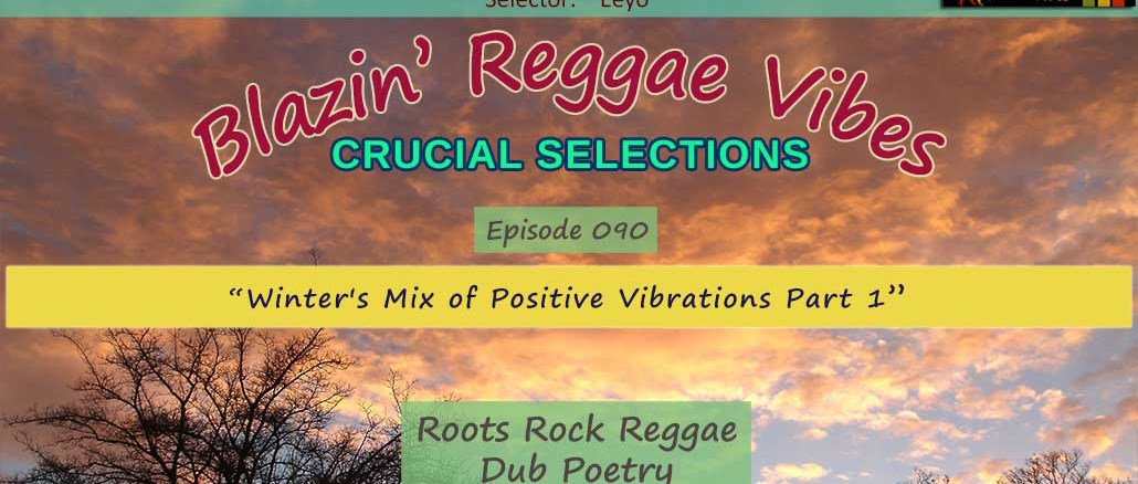 Blazin' Reggae Vibes - Ep. 090 - Winter's Mix of Positive Vibrations Part 1