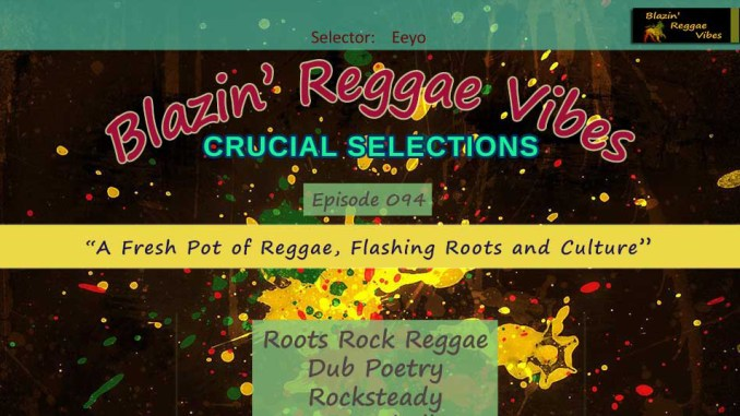 Blazin' Reggae Vibes - Ep. 094 - A Fresh Pot of Reggae, Flashing Roots and Culture