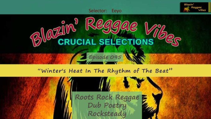 Blazin' Reggae Vibes - Ep. 095 - Winter's Heat In The Rhythm of The Beat