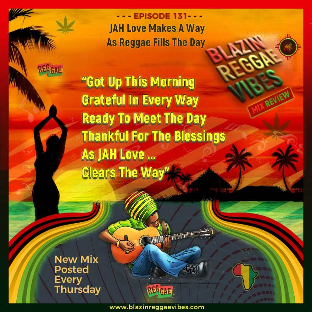 Ep. 131 - JAH Love Makes A Way As Reggae Fills The Day