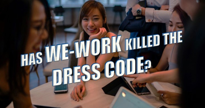 Has WeWork killed the Dress Code?