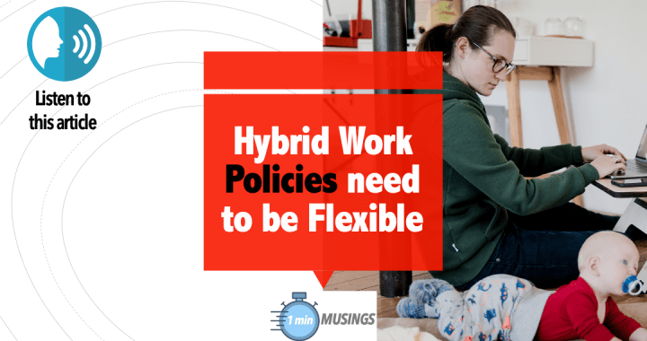 Hybrid Work Policies need to be Flexible