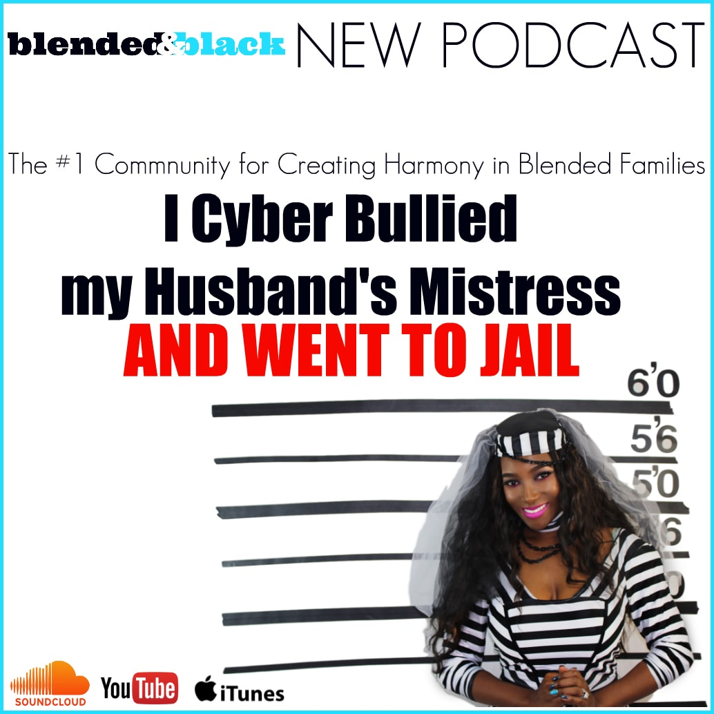 PODCAST: I Cyber Bullied My Husband's Mistress and Went to JAIL – Blended  and Black