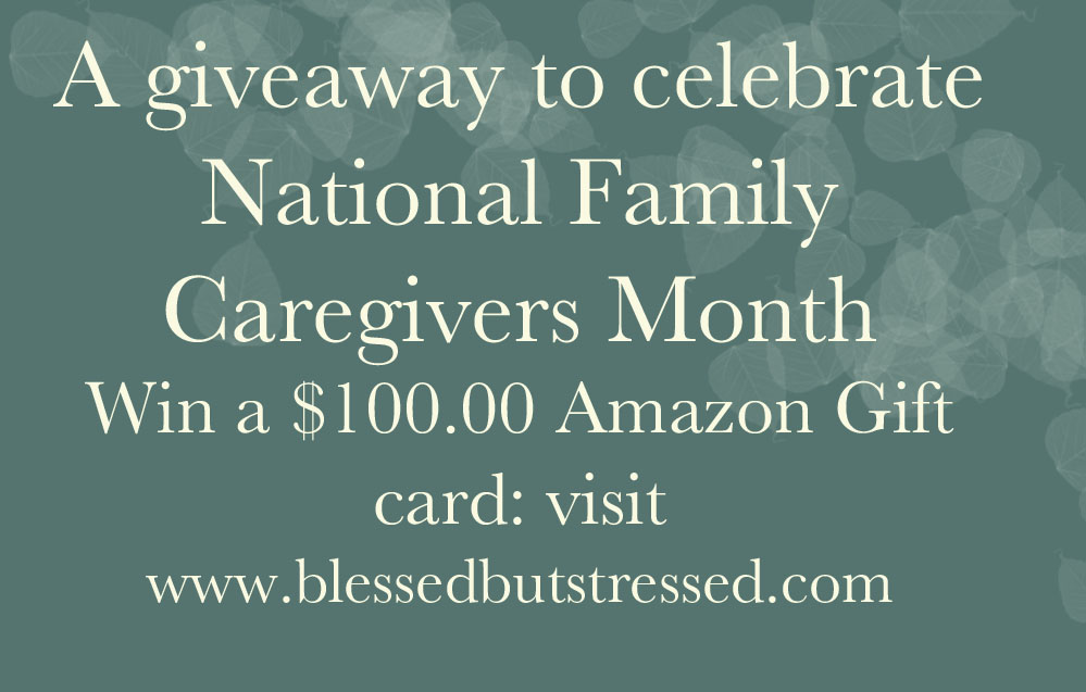 Celebrate National Family Caregivers Month and enter to win a $100.00 Amazon gift card
