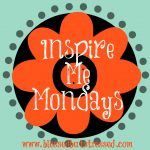 First (and the Inspire Me Mondays Link Up)