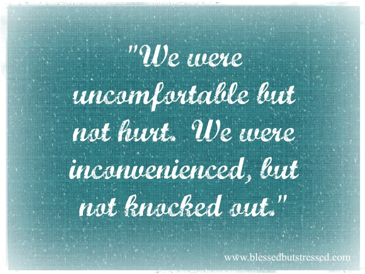 We were uncomfortable, but not hurt.  Safety: Redefined http://wp.me/p2UZoK-G5 via @caregivermom #inspirememonday