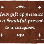 The Gift of Your Presence is a Beautiful Present