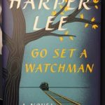 Why Go Set a Watchman is NOT Mockingbird (but You Should Read it Anyway)