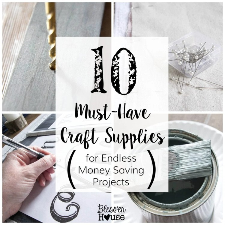 10 Must-Have Craft Supplies for Endless Money Saving Projects | Bless'er House