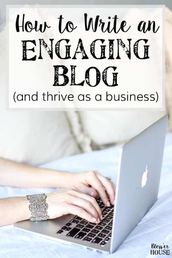 6 Tips for How to Write an Engaging Blog | blesserhouse.com - 6 tips for writing an engaging blog that will spark interest, create longtime followers, and help you establish your blog as a successful business.