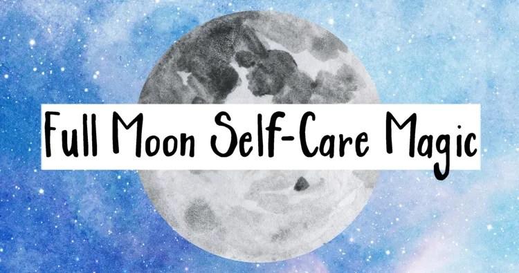 Full Moon Self-Care Magic