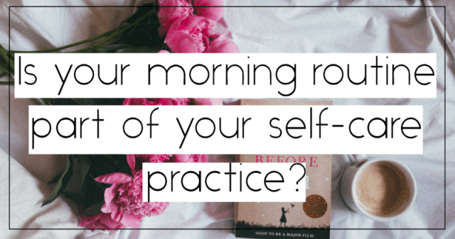 Morning Routine: Fill Your Morning With Self-Care