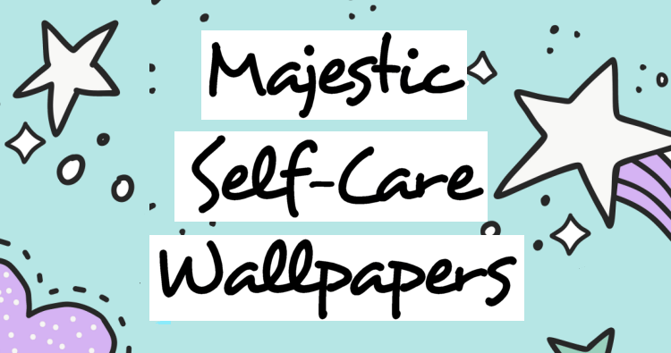 Majestic AF Self-Care Wallpapers