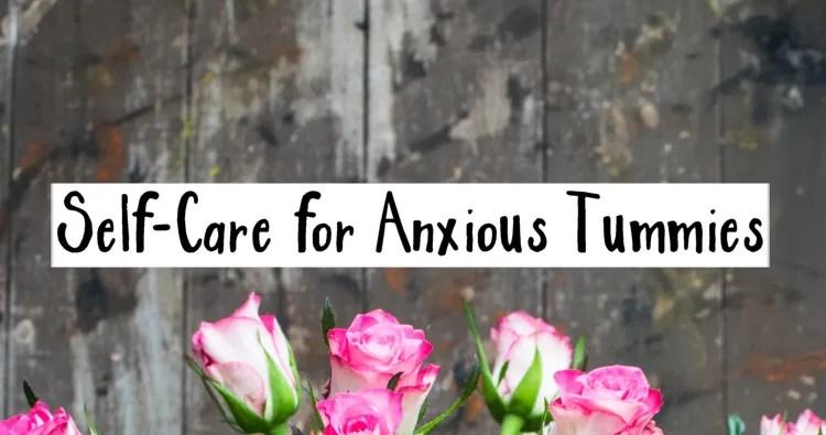 Self-Care for an Anxious Tummy