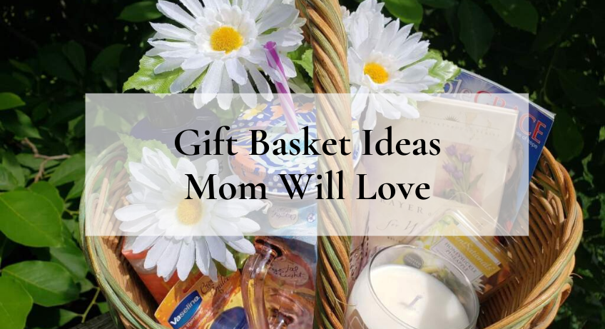 Gift basket ideas for mom