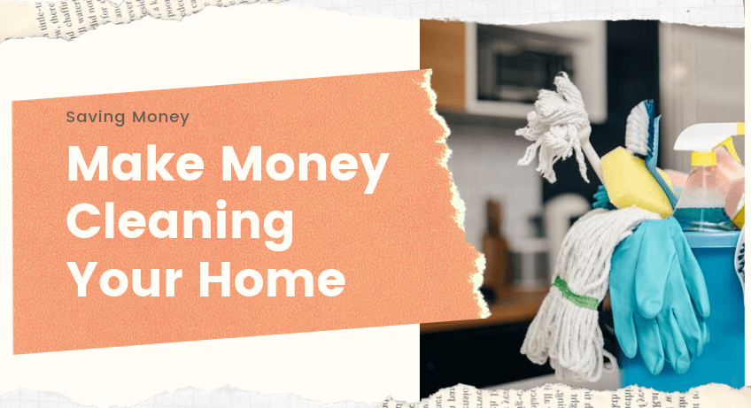 How to Make Money Cleaning Your Home