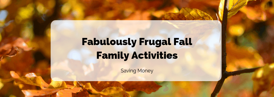 Fabulously Frugal Fall Family Activities