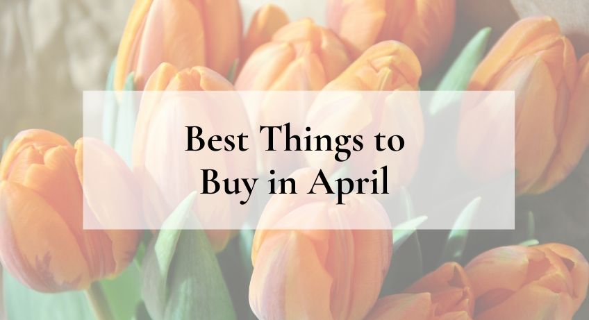 best things to buy in April