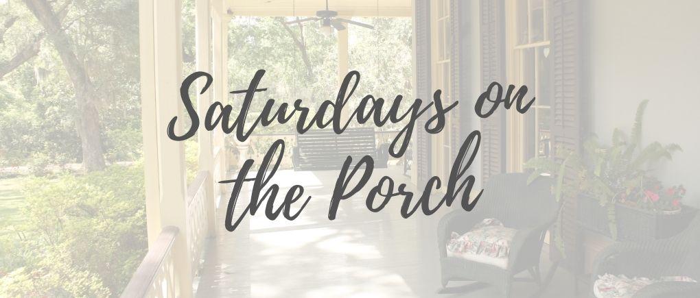 Saturdays on the porch