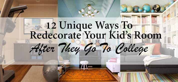 12 Unique Ways To Redecorate Your Kids Room After They Go To College!