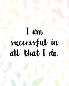Affirmations for Creative Entrepreneurs - #3. I am successful in all that I do. Download this printable image from blissfullemon.com/32-business-affirmations