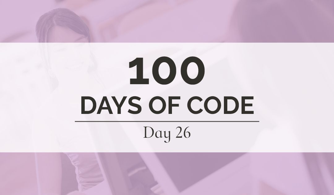 Day 26 of 100 was all about Free Code Camp challenges. I also shared a bit about the Color Helper application that I created yesterday.