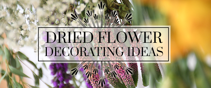 Dried Flower Decorating Ideas Dress Up Your Space, Year-Round!