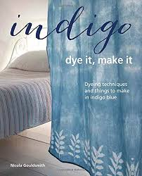 Indigo: dye it, make it by Nicola Gouldsmith