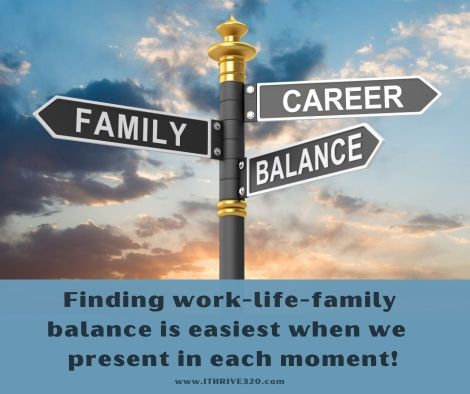Work-life-family balance and being present