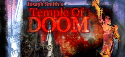 11 – Joseph Smith's Temple Of Doom