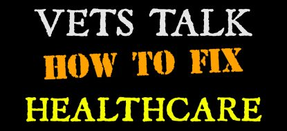 How To Fix Healthcare – Vets Talk – A Message to Congress