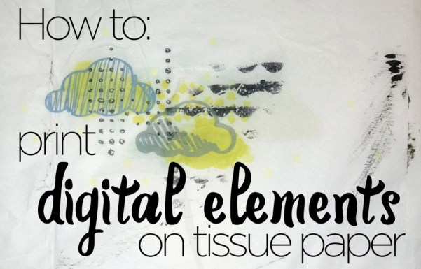 Printing digital elements on tissue paper by Karli-Marie