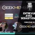Entrevue avec Sebastien M - Fondateur de GeekMeMore