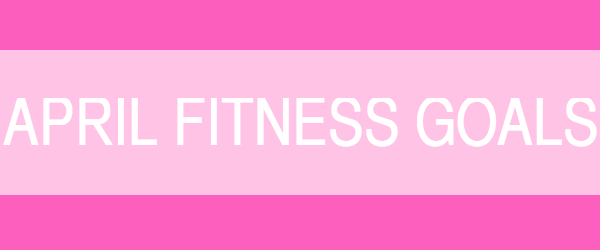 April fitness goals