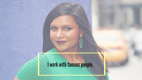 Just kidding, I DO NOT work with Mindy Kaling. I just wish I did!