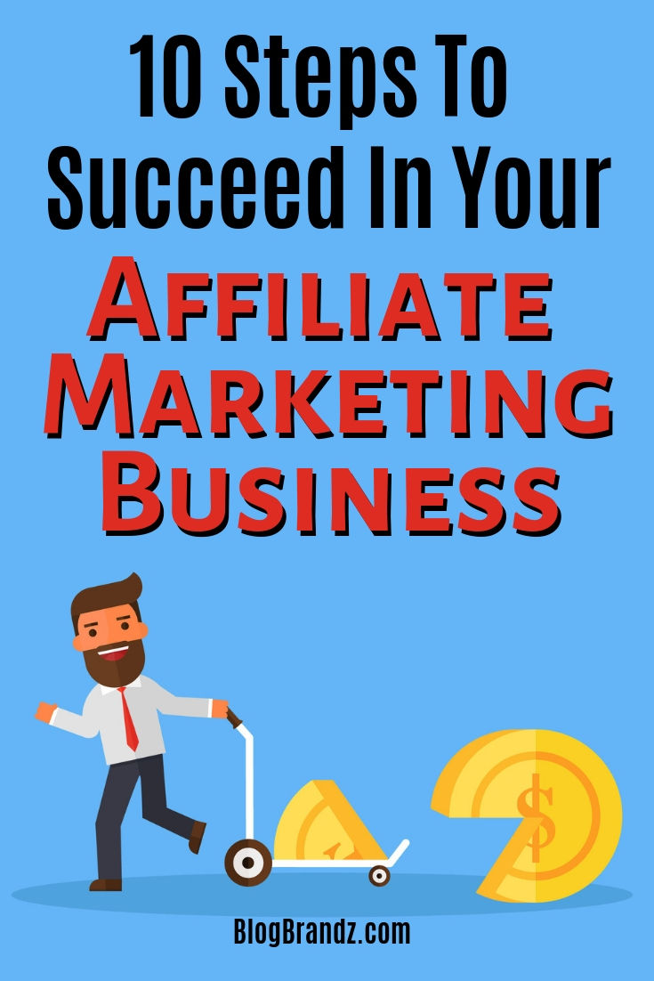 10 Steps To Succeed In Your Affiliate Marketing Business