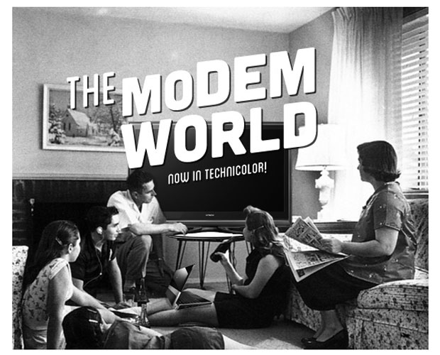 This is the Modem World Who's driving this thing