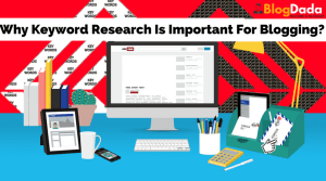 Why Keyword Research Is Important For Blogging