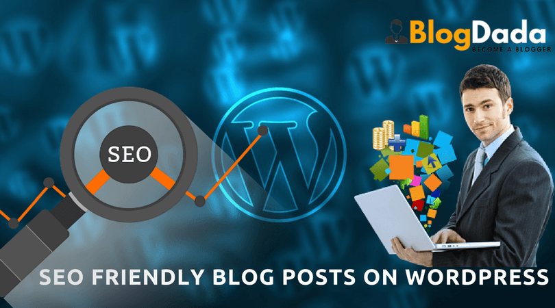 How To Write SEO Friendly Blog Posts On WordPress