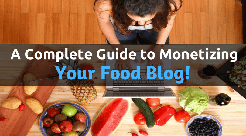 A Complete Guide on How to Start and Monetize Your Food Blog